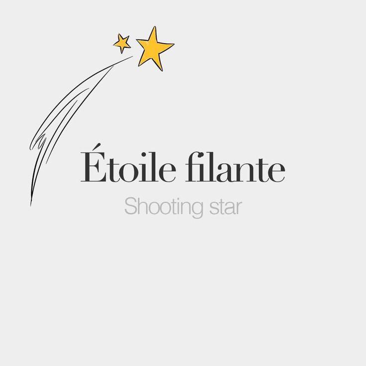 Étoile filante (feminine word)   Shooting star   /e.twal fi.lɑ̃t/