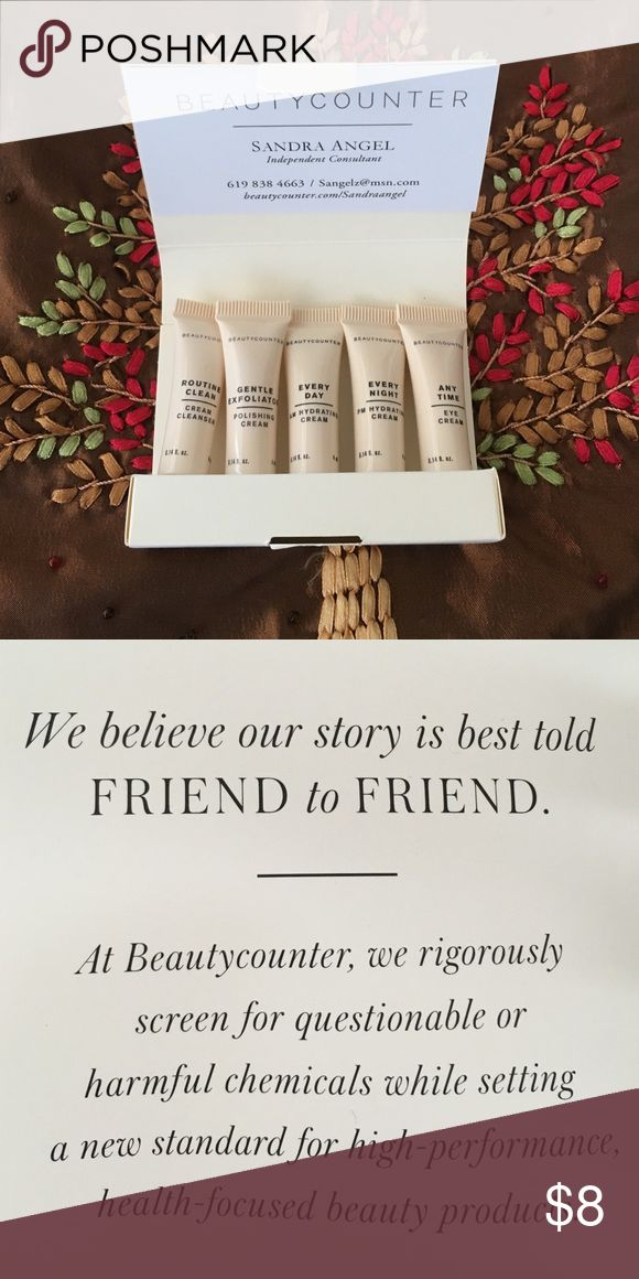 BeautyCounter sample pack. Included: 1 0.14 fl. oz. of each, Routine Clean cream cleanser, Gentle Exfoliator polishing cream, Every Day am hydrating cream, Every Night pm hydrating cream, and Any Time eye cream. These products are free of harmful products, please checkout my site for more information! BeautyCounter.com/sandraangel BeautyCounter Makeup