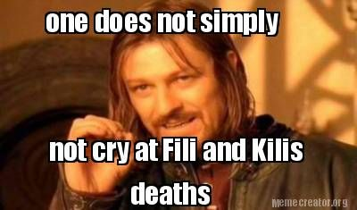 Meme Creator - one does not simply not cry at Fili and Kilis deaths