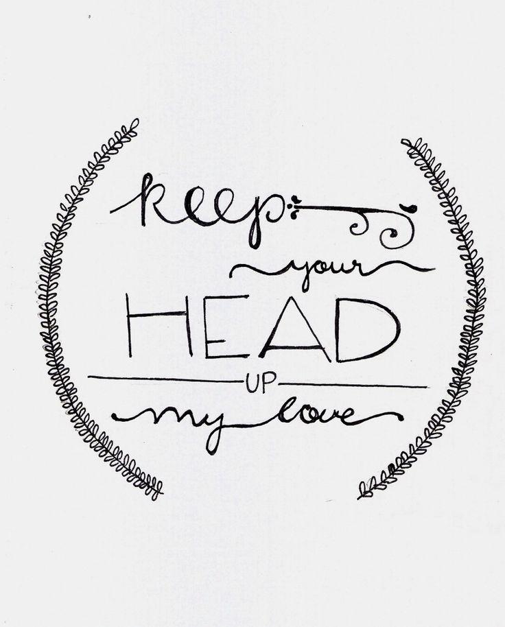 Mantenha a cabeça erguida meu amor.