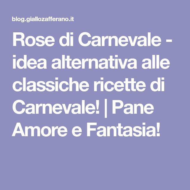 Rose di Carnevale - idea alternativa alle classiche ricette di Carnevale! | Pane Amore e Fantasia!