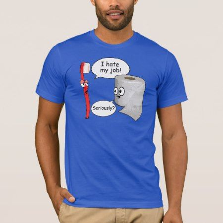 Funny Saying - I hate my job toothbrush T-Shirt - click/tap to personalize and buy