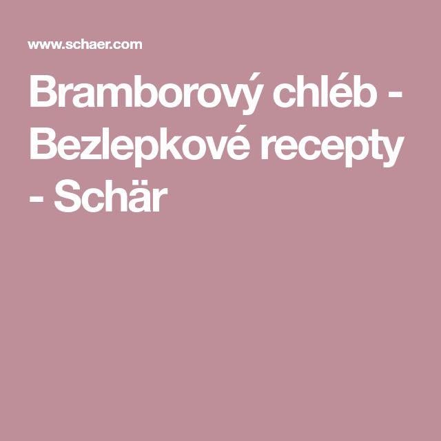 Bramborový chléb - Bezlepkové recepty - Schär