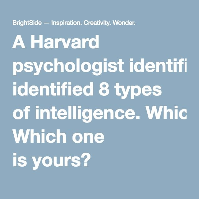 AHarvard psychologist identified 8types ofintelligence. Which one isyours?