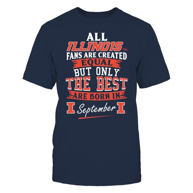 Illinois Fighting Illini Fans - September Front picture Illinois Fighting Illini fan. This t-shirt is a wonderful gift for you, your father, brother, sister, mother, grandfather, grandmother, aunt, uncle, fire boy, niece for parties, birthday, Father's Day, Thanksgiving, Christmas, New Year