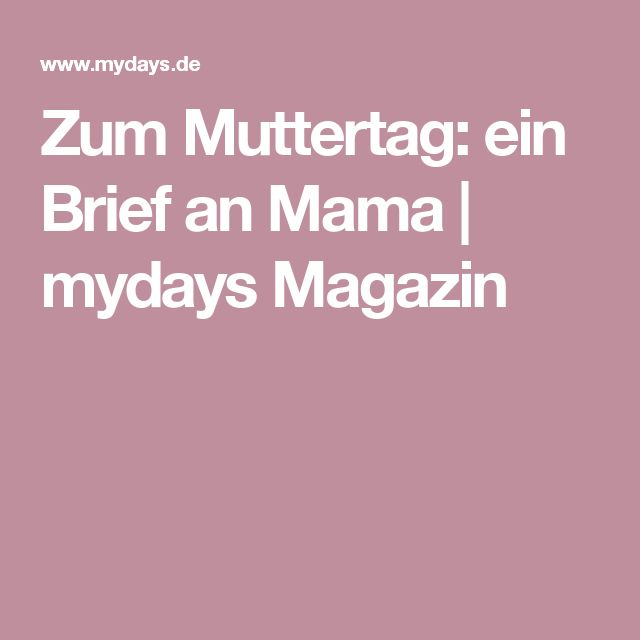 Zum Muttertag: ein Brief an Mama | mydays Magazin