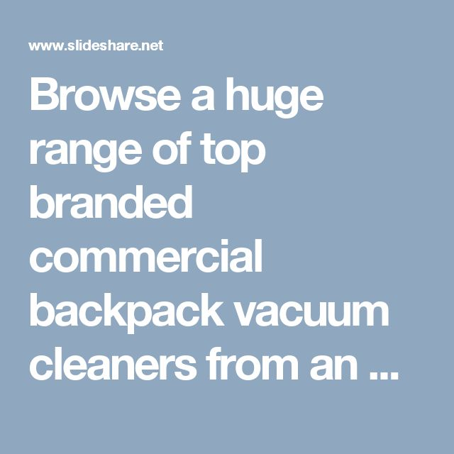 Browse a huge range of top branded commercial backpack vacuum cleaners from an online store with warranty & free shipping on orders over $100 in Australia.