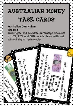 Australian Money Task Cards Higher Order Thinking Grade 6 - Contains 36 money task cards. Students Investigate and calculate percentage discounts of 10%, 25% and 50% on sale items. Teachers can just print and go as all of the hard work is done by the cards! Great for maths centres, maths rotations, partner work and as extension activities. Find out more here: http://www.teacherspayteachers.com/Product/Australian-Money-Task-Cards-Higher-Order-Thinking-Grade-6-2552056