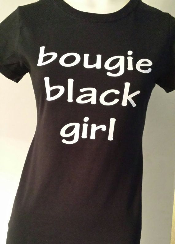 Hey, I found this really awesome Etsy listing at https://www.etsy.com/listing/221076621/bougie-black-girl-black-girls-rock-shine