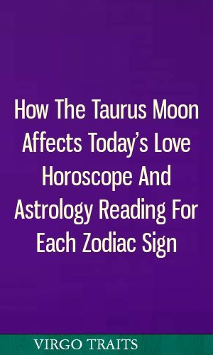 How The Taurus Moon Affects Today S Love Horoscope And Astrology