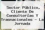http://tecnoautos.com/wp-content/uploads/imagenes/tendencias/thumbs/sector-publico-cliente-de-consultorias-y-trasnacionales-la-jornada.jpg Unam. Sector público, cliente de consultorías y trasnacionales ? La Jornada, Enlaces, Imágenes, Videos y Tweets - http://tecnoautos.com/actualidad/unam-sector-publico-cliente-de-consultorias-y-trasnacionales-la-jornada/