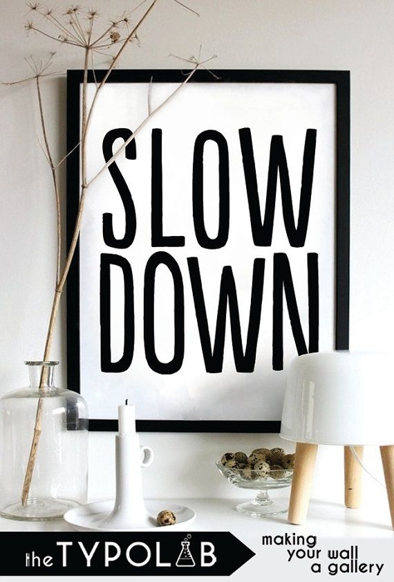 Slow Donw /Inspirational Print/ Typography Poster/ Motivational Print/ Home Decor/ Wall Decor/ gallery wall/ minimalist home, No. 114