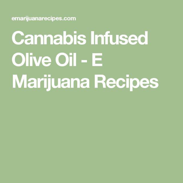 Cannabis Infused Olive Oil - E Marijuana Recipes