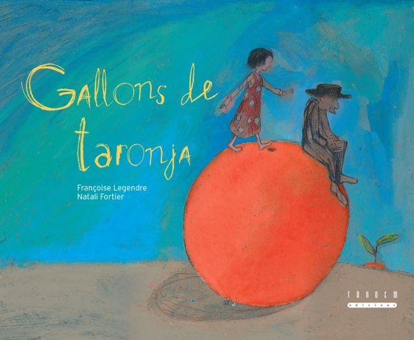 LEGENDRE, Françoise. Gallons de taronja. Natali Fortier (il.). València : Tàndem, 2008