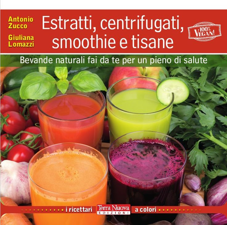 un libro tutto dedicato a salutari bevande fatte in casa: succhi, centrifugati, infusi, decotti, smoothies...