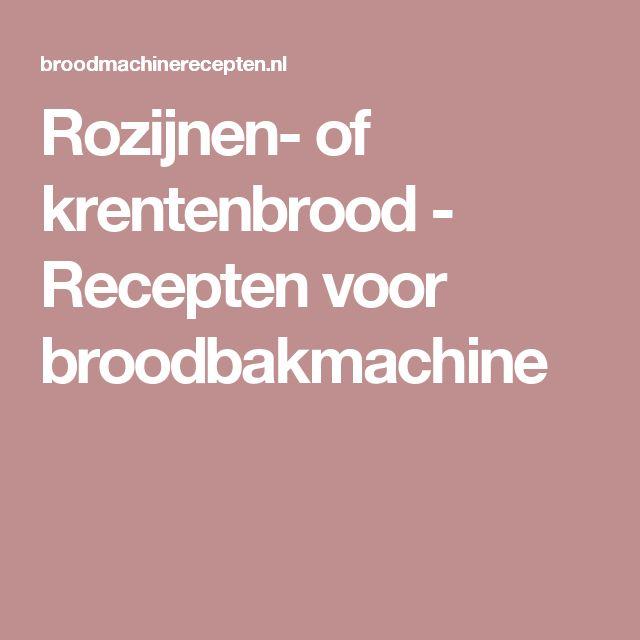 Rozijnen- of krentenbrood - Recepten voor broodbakmachine