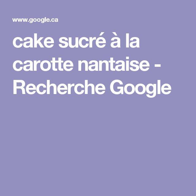 cake sucré à la carotte nantaise - Recherche Google