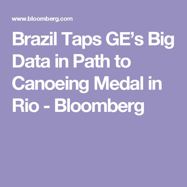 Brazil Taps GE's Big Data in Path to Canoeing Medal in Rio - Bloomberg