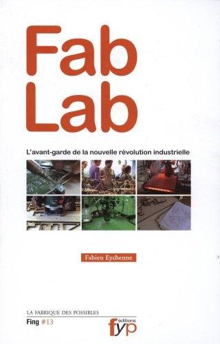 Fab Lab : Lavant-garde de la nouvelle révolution industrielle: Amazon.fr: Fabien Eychenne: Livres