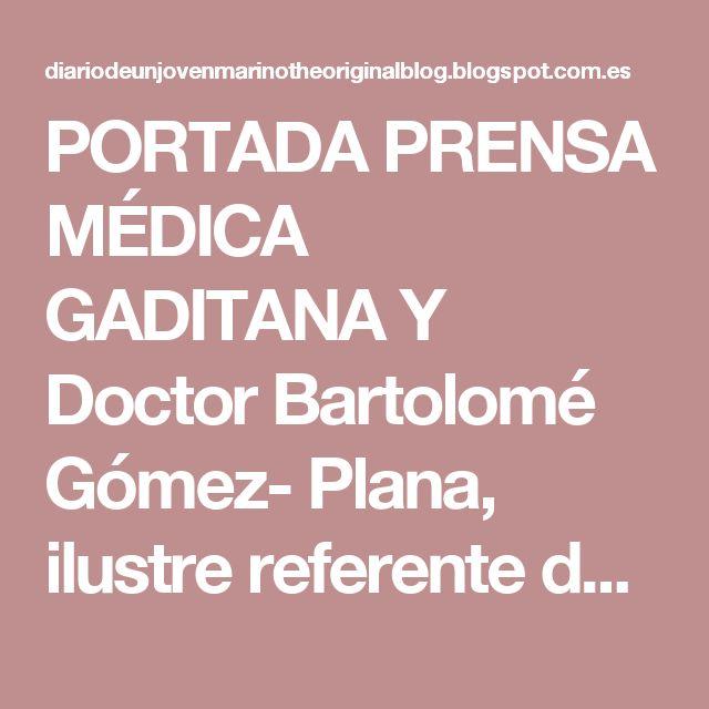 PORTADA PRENSA MÉDICA GADITANA Y Doctor Bartolomé Gómez- Plana, ilustre referente de UNIVERSIDAD DE CÁDIZ...