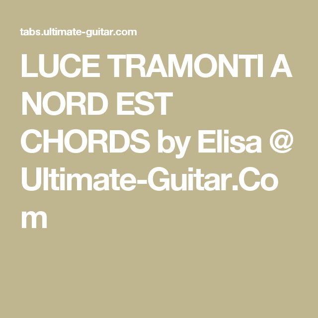 LUCE TRAMONTI A NORD EST CHORDS by Elisa @ Ultimate-Guitar.Com