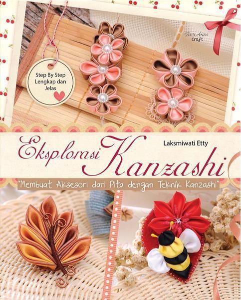 Buku Explorasi Kanzashi (membuat aksesoris dari pita dengan teknik kanzashi)