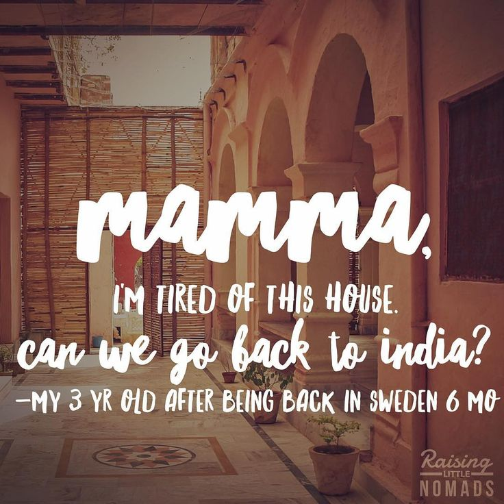 """Raising Little Nomads: """"Mamma, I'm tired of this house. Can we go back to India?"""" -My 3 year old after being back in Stockholm for 6 month.  #loveher What have your kids said about the places you've taken them??"""