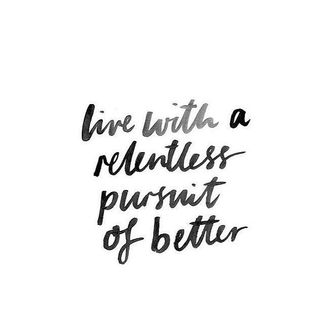 Live with a relentless pursuit of better - better isn't perfect better isn't best better is progress effort achieving by doing and everyone can do it just start . . . : @huntinglouise