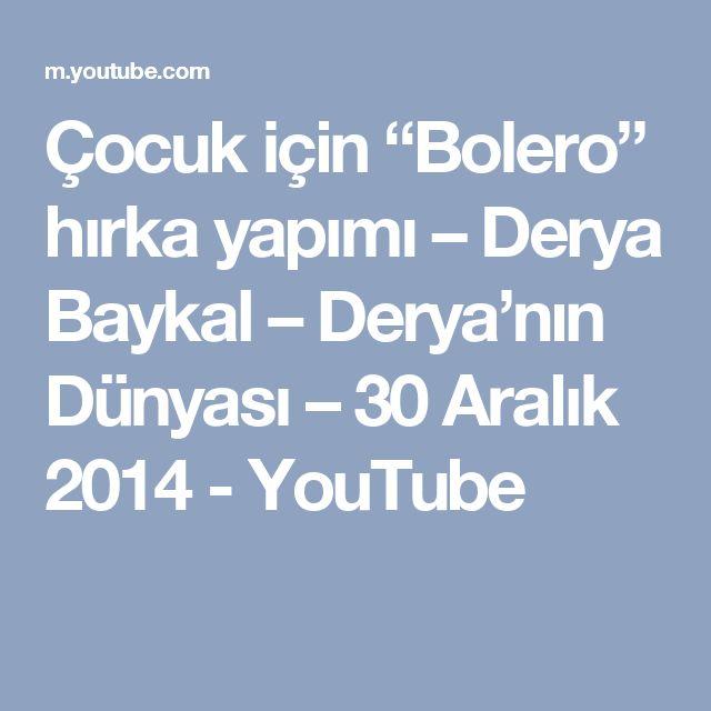 """Çocuk için """"Bolero"""" hırka yapımı – Derya Baykal – Derya'nın Dünyası – 30 Aralık 2014 - YouTube"""