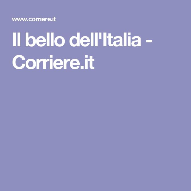 Il bello dell'Italia - Corriere.it