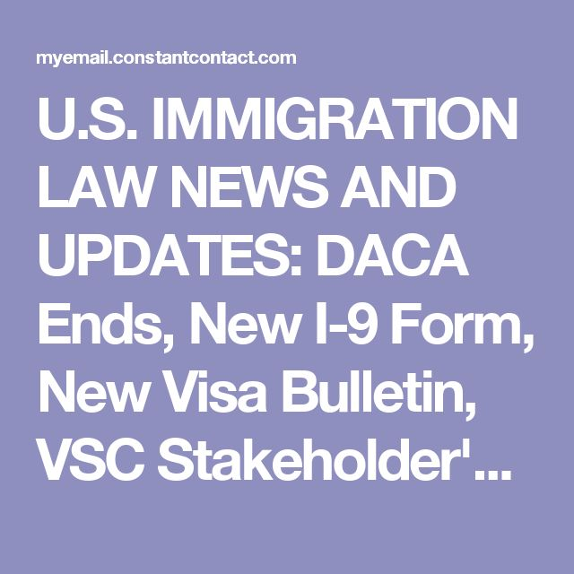 U.S. IMMIGRATION LAW NEWS AND UPDATES: DACA Ends, New I-9 Form, New Visa Bulletin, VSC Stakeholder's Meeting and New Issues for O, P and Q visas, NPZ assists the Brazilian Community, etc.