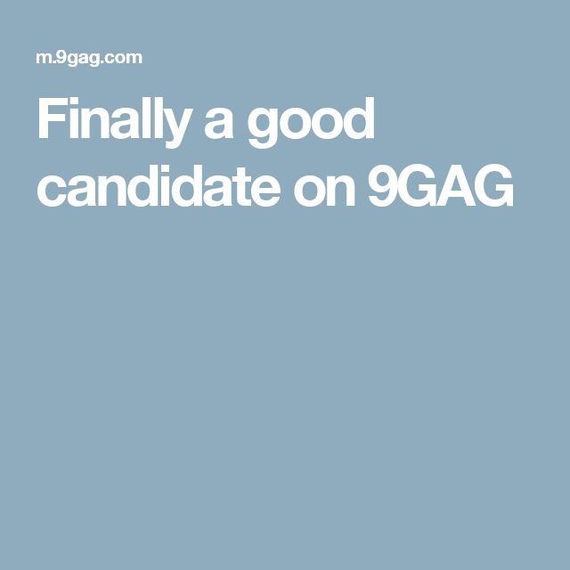 Finally a good candidate on 9GAG