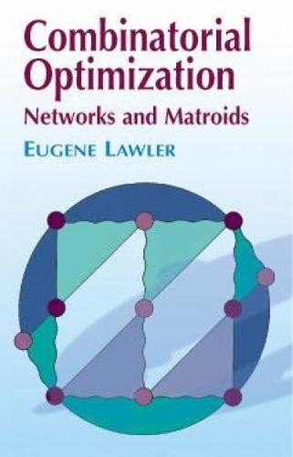 Combinatorial Optimization: Networks and Matroids (Dover Books on Mathematics):   <div><div>Perceptively written text examines optimization problems that can be formulated in terms of networks and algebraic structures called matroids. Chapters cover shortest paths, network flows, bipartite matching, nonbipartite matching, matroids and the greedy algorithm, matroid intersections, and the matroid parity problems. A suitable text or reference for courses in combinatorial computing and con...