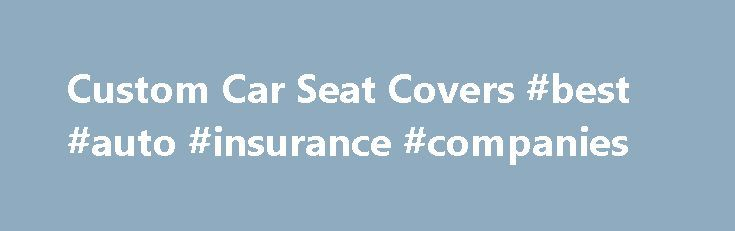 Custom Car Seat Covers #best #auto #insurance #companies http://auto.nef2.com/custom-car-seat-covers-best-auto-insurance-companies/  #auto seat covers # What Are Custom Seat Covers? Seat covers are upholsteries that protect your car seats against staining, wearing, tearing and also from a range of hazards. Custom seat covers are tailored seat covers that are especially prepared to meet the requirements of your vehicle seats. Coverking`s custom seat covers or custom-made seat Continue Reading