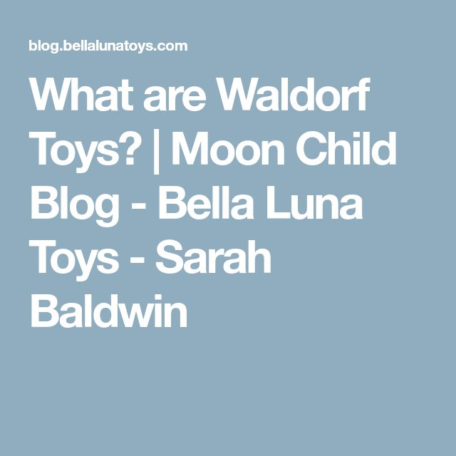 What are Waldorf Toys? | Moon Child Blog - Bella Luna Toys - Sarah Baldwin