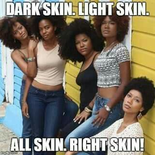 It's sad that light skin vs. dark skin is still prevelent...now its time for us to dispell this counter productive way of thinking.