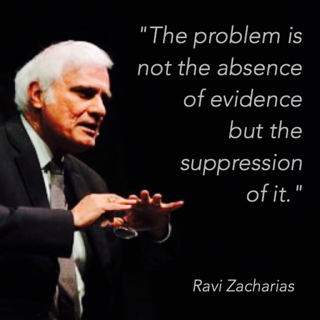 "Regarding the existence of God and Creation, Ravi Zacharias said, ""The problem is not the absence of evidence but the suppression of it."""