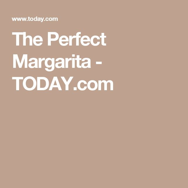 The Perfect Margarita - TODAY.com