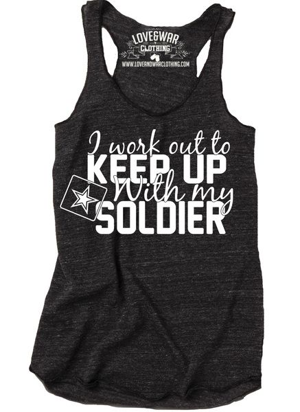 I work out to keep up with my Soldier top