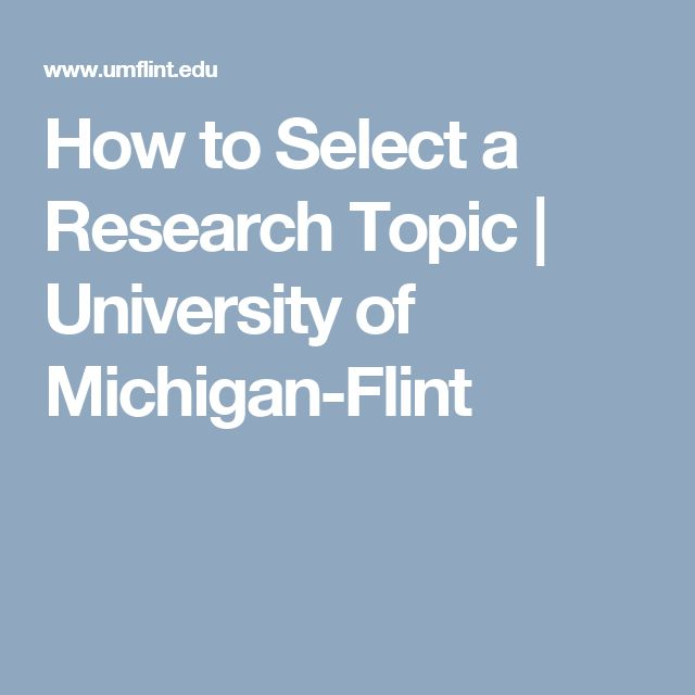 How to Select a Research Topic | University of Michigan-Flint