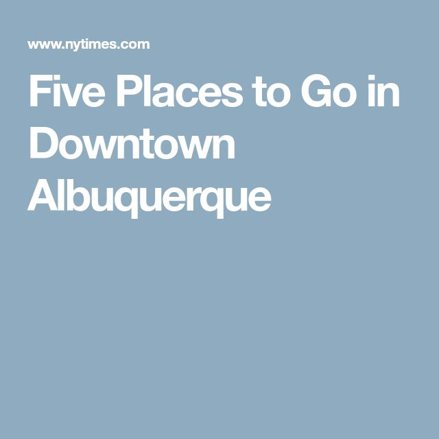 Five Places to Go in Downtown Albuquerque