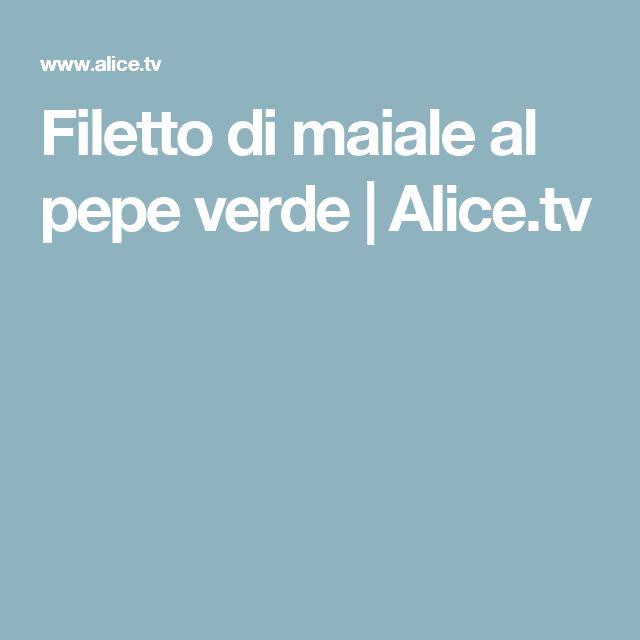 Filetto di maiale al pepe verde | Alice.tv