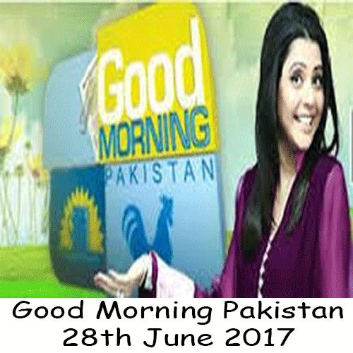 Watch Ary Digital Morning show Good Morning Pakistan 28th June 2017. Watch all Ary Digital Shows and dramas latest episodes online