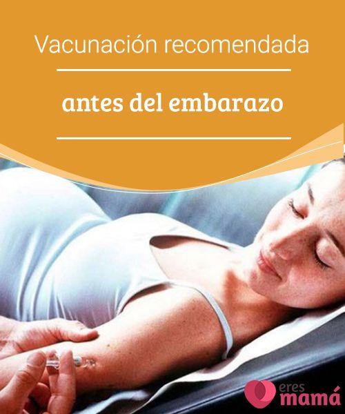 Vacunación recomendada antes del embarazo   Los especialistas exponen que la vacunación es una responsabilidad con la salud del futuro bebé y también con la de la madre. #Vacunas #Embarazo #Responsabilidad