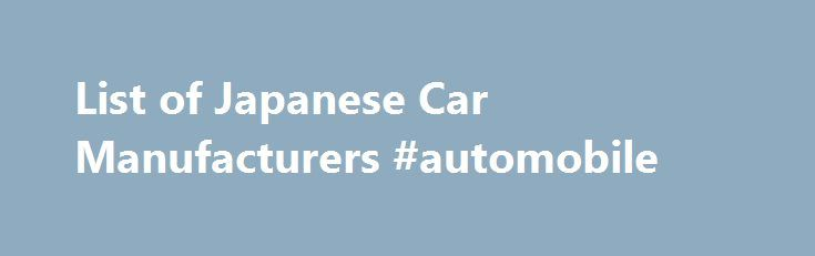 List of Japanese Car Manufacturers #automobile http://canada.remmont.com/list-of-japanese-car-manufacturers-automobile/  #japanese cars # List of Japanese Car Manufacturers Dome Literally translated as child's dream, Dome opened its doors in 1975 with the specific goal of manufacturing the fastest racing cars in Japan. Dome continues as a powerful presence in Formula One and Prototype racing. Honda Soichiro Honda got his start building pistons for Toyota, as Toyota's factory had been…