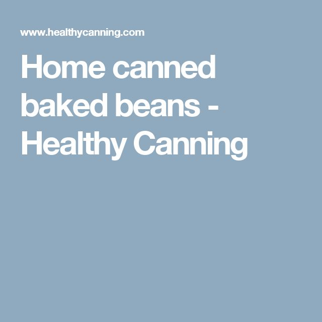 Home canned baked beans - Healthy Canning