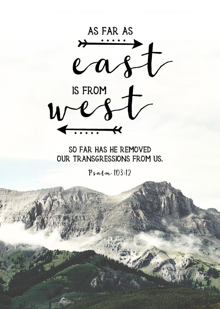 As far as east if from the west, so far has he removed our transgressions from us. Psalm 103:12 Picture the earth. You may circle it going east or west a thousand times, but east and west never meet. That is how far God removes our transgressions from us. Our sins and their punishment are removed to an eternal distance by his mercy. -Different size options available #bibleverseprint