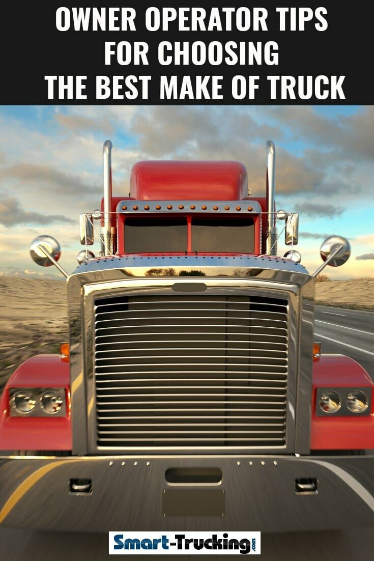 Owner Operator Tips For Choosing The Best Make Of Truck Truck