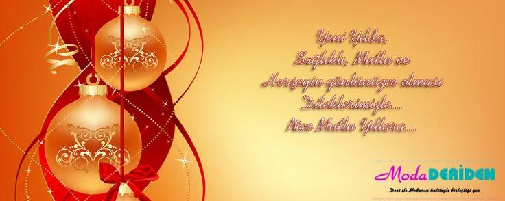 Yeni Yılda Sağlıklı, Mutlu ve Herşeyin Gönlünüzce Olması Dileklerimizle... Nice Mutlu Yıllara... www.modaderiden.com