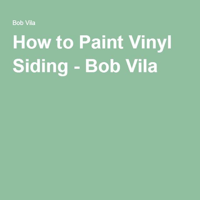 How to Paint Vinyl Siding - Bob Vila                                                                                                                                                     More